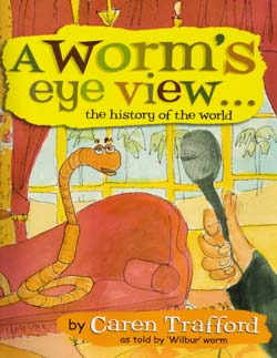 A WORM'S EYE VIEW...THE HISTORY OF THE WORLD