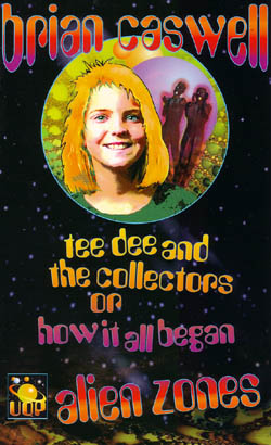 ALIEN ZONES 1: TEE DEE AND THE COLLECTORS OR HOW IT ALL BEGAN